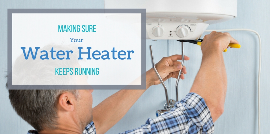 Making Sure Your Water Heater Keep Running