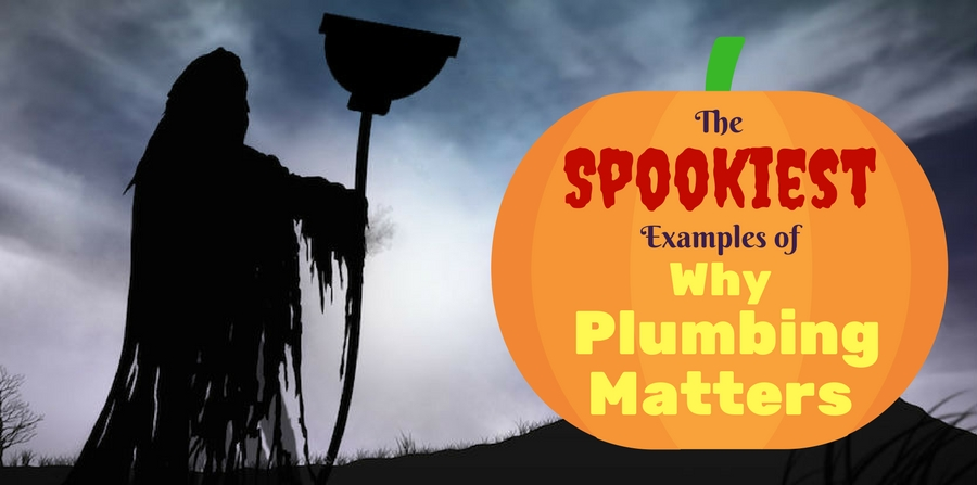 The Spookiest Examples of Why Plumbing Matters
