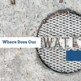 "water utility cover. ""Where Does Our Water Come From?"""
