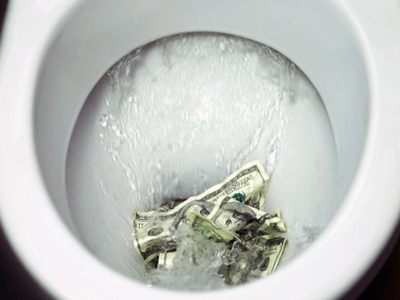 Money flushed down the toilet.