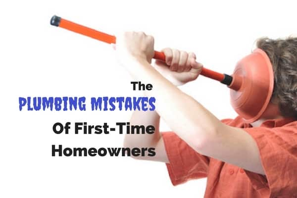 5 Plumbing Mistakes that First-Time Homeowners Make