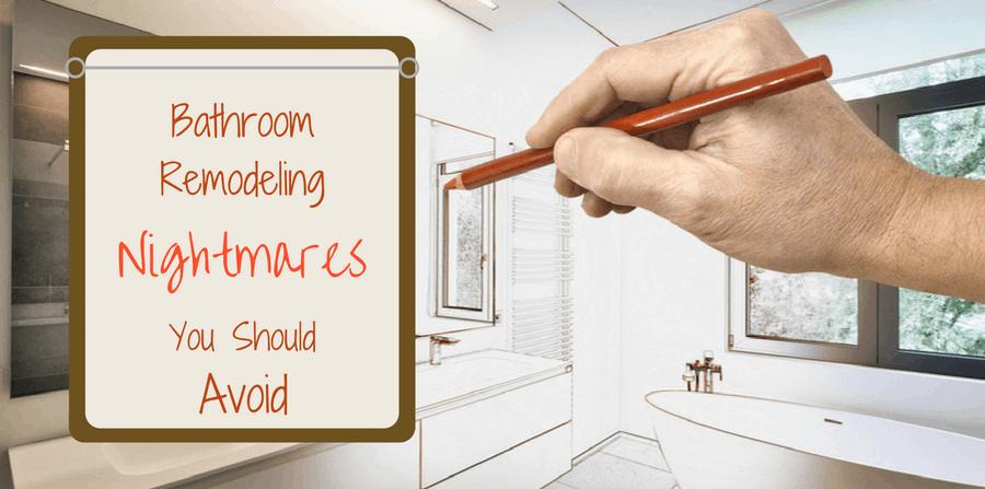 Bathroom Remodeling Nightmares to Avoid